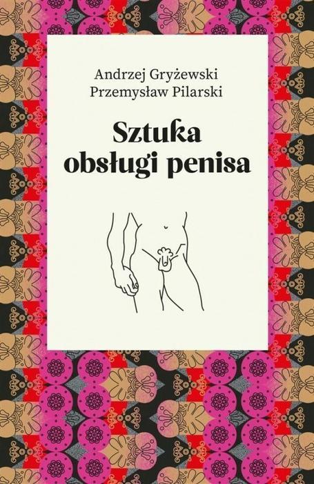 GRYŻEWSKI ANDRZEJ, Pilarski Przemysław Sztuka obsługi penisa / wysyłka w 24h