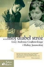 Mój diabeł stróż. Listy Andrzeja Czajkowskiego i Haliny Janowskiej
