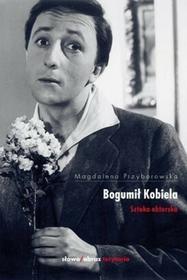 Bogumił Kobiela. Sztuka aktorska - Przyborowska Magdalena