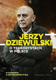 JERZY DZIEWULSKI O TERRORYSTACH W POLSCE Jerzy Dziewulski OD 24,99zł