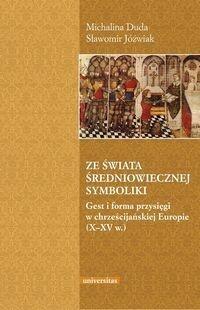Ze świata średniowiecznej symboliki. Gest i forma przysięgi w chrześcijańskiej Europie (X-XV w.) - Michalina Duda, Sławomir Jóźwiak