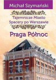 Tajemnicze miasto Spacery po Warszawie Praga Północ - Michał Szymański
