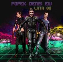 Denis; Popek Lata 80