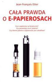 Etter Jean-Francois Cała prawda o e-papierosach - mamy na stanie, wyślemy natychmiast
