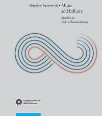 Music and Infinity Studies in Polish Romanticism - Mirosław Strzyżewski
