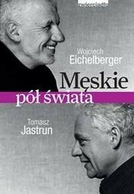 Zwierciadło Męskie pół świata - Tomasz Jastrun, Wojciech Eichelberger