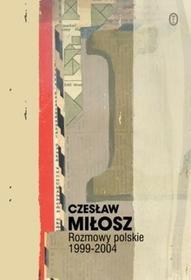 Wydawnictwo Literackie Czesław Miłosz Rozmowy polskie 1999–2004. Dzieła zebrane