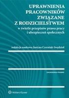 Uprawnienia pracowników związane z rodzicielstwem w świetle przepisów prawa pracy i ubezpieczeń społecznych Justyna Czerniak-Swędzioł