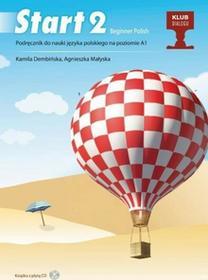 Dembińska Kamila, Małyska Agnieszka Start 2 Podręcznik do nauki języka polskiego na poziomie A1 + CD - mamy na stanie, wyślemy natychmiast