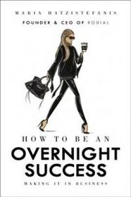 How to Be an Overnight Success - Hatzistefanis Maria