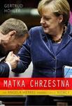 Zysk i S-ka Gertrud Höhler Matka chrzestna. Jak Angela Merkel przebudowuje Niemcy
