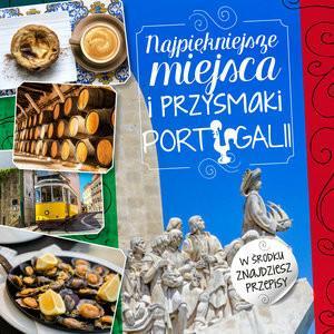 Olesiejuk Sp. z o.o. Iwona Czarkowska Najpiękniejsze miejsca i przysmaki Portugalii