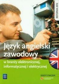 WSiP Język angielski. Język angielski zawodowy. W branży elektronicznej, informatycznej i elektrycznej. Zeszyt ćwiczeń. Nauczanie zawodowe - szkoła ponadgi