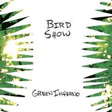 Bird Show Green Inferno. CD Bird Show