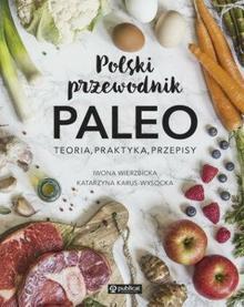 Publicat Polski przewodnik Paleo. Teoria, praktyka, przepisy - IWONA WIERZBICKA