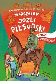 Strękowska-Zaremba Małgorzata Józef Piłsudski Polscy Superbohaterowie / wysyłka w 24h