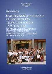 Księgarnia Akademicka Skuteczność nauczania cudzoziemców języka polskiego jako obcego na przykładzie działalności Instytutu Polonijnego Uniwersytetu Jagiellońskiego w latach 1996-2004 Tom 9