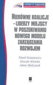 Nierówne koalicje. Liderzy miejscy w poszukiwaniu nowego modelu zarządzania rozwojem - Paweł Swianiewicz, Klimska Urszula, Adam Mielczarek
