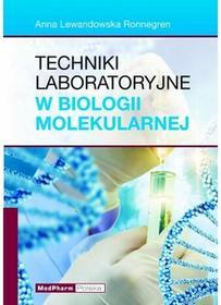 Lewandowska Ronnegren Anna Techniki laboratoryjne w biologii molekularnej - dostępny od ręki, natychmiastowa wysyłka