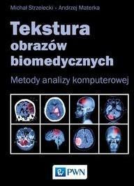 Wydawnictwo Naukowe PWN Tekstura obrazów biomedycznych. Metody analizy komputerowej - Michał Strzelecki