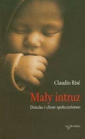 W drodze Mały intruz. Dziecko i chore społeczeństwo - Claudio Rise