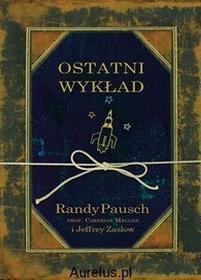 Nowa Proza OSTATNI WYKŁAD Pausch Randy, Zaslow Jeffrey
