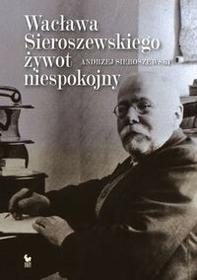 Iskry Wacław Sieroszewski. Biografia - Andrzej Sieroszewski