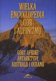 Stapis red. Małgorzata i Jan Kiełkowscy Wielka encyklopedia gór i alpinizmu. Góry Afryki, Antarktydy, Australii i Oceanii