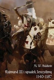 Napoleon V Rajmund III i upadek Jerozolimy (1140-1187) - M. W. Baldwin
