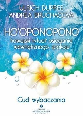 Ho'Oponopono. Hawajski Rytuał Osiągania Wewnętrznego Spokoju. Cud Wybaczania - Duprée Ulrich Bruchacova Andrea