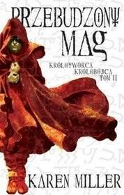 Galeria Książki Miller Karen Przebudzony mag. Królotwórca królobójca. Tom 2