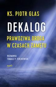 ks. Piotr Glas; Tomasz P. Terlikowski Dekalog Prawdziwa droga w czasach zamętu