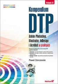 Adobe Kompendium DTP. Photoshop, Illustrator, InDesign i Acrobat w praktyce