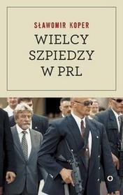 Koper Sławomir Wielcy szpiedzy w PRL
