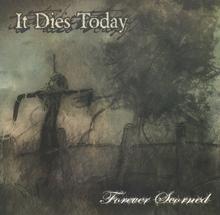 It Dies Today Forever Scorned