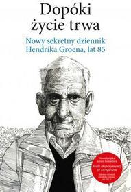 Albatros Dopóki życie trwa. Nowy sekretny dziennik Hendrika Groena lat 85 - Groen Hendrik