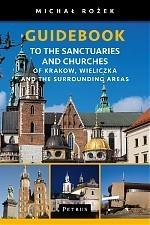 Petrus A Pilgrim's Guidebook to the Sanctuaries and Churches of Krakow, Wieliczka and the Surrounding Areas - Michał Rożek