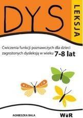 WIR Agnieszka Bala Dysleksja. Ćwiczenia funkcji poznawczych dla dzieci zagrożonych dysleksją w wieku 7-8 lat