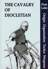 Napoleon V The Cavalry of Diocletian Origin Organization Tactics Weapons - Letki Piotr