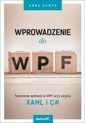 Helion Anna Kempa Wprowadzenie do WPF. Tworzenie aplikacji w WPF przy użyciu XAML i C#