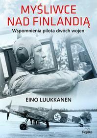 Eino Luukkanen Myśliwce nad Finlandią Wspomnienia pilota dwóch wojen
