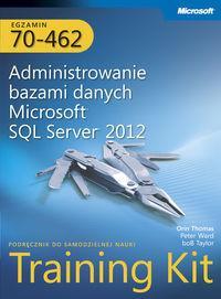 Egzamin 70-462 Administrowanie bazami danych Microsoft SQL Server 2012 Training Kit - Thomas Orin, Peter Ward, Taylop Bob