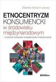 Etnocentryzm konsumencki w środowisku międzynarodowym - Wolanin-Jarosz Elżbieta