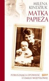 Znak Matka Papieża. Poruszająca opowieść o Emilii Wojtyłowej - Milena Kindziuk