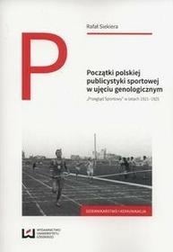 Początki polskiej publicystyki sportowej w ujęciu genologicznym - Rafał Siekiera