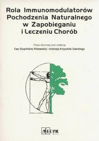 Rola immunomodulatorów pochodzenia naturalnego z zapobieganiu i leczeniu chorób - Andrzej Krzysztof Siwicki, Ewa Skopińska-Różewska