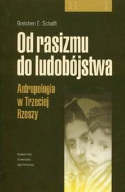 Schafft Gretchen E. Od rasizmu do ludobójstwa Atropologia w Trzeciej Rzeszy
