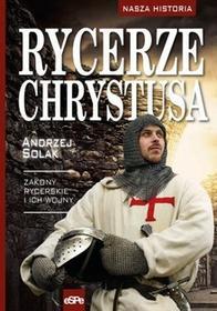 eSPe Rycerze Chrystusa. Zakony rycerskie i ich wojny Andrzej Solak