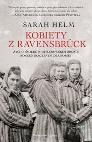 Prószyński Kobiety z Ravensbruck. Życie i śmierć w hitlerowskim obozie koncentracyjnym dla kobiet - SARAH HELM