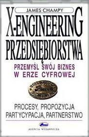 X-engineering przedsiębiorstwa - procesy, propozycja, partycypacja, partnerstwo - Champy James